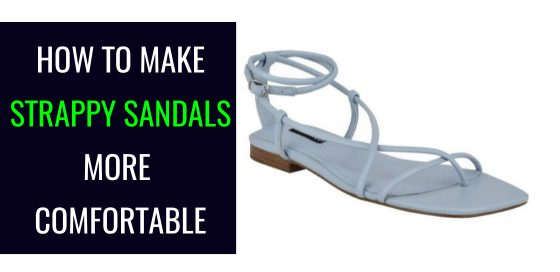 tips to make strappy sandals more comfortable